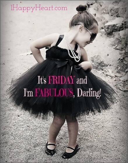TGIF It's Friday darling and I'm fabulous, darling!